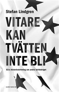 """Läs Stefan Lindgrens bok """"Vitare kan tvätten inte bli. EU:s historieskrivning om andra världskriget."""""""